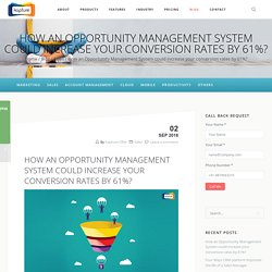 How an Opportunity Management System could increase your conversion rates by 61%?
