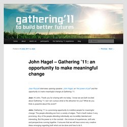John Hagel – Gathering '11: an opportunity to make meaningful change