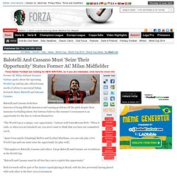Balotelli and Cassano must 'seize their opportunity' states former AC Milan midfielder