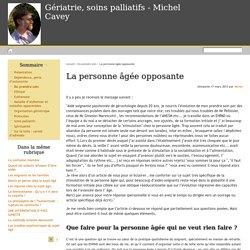 La personne âgée opposante - Gériatrie, soins palliatifs - Michel Cavey