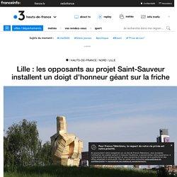 Lille : les opposants au projet Saint-Sauveur installent un doigt d'honneur géant sur la friche