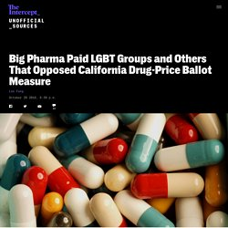 Big Pharma Paid LGBT Groups and Others That Opposed California Drug-Price Ballot Measure