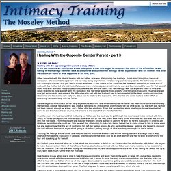 Healing With the Opposite Gender Parent - part 3 - intimacytraining.com