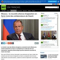 Moscou : la nouvelle alliance d'opposition en Syrie inclut des collaborateurs de Daesh