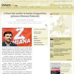 L'Otan fait arrêter le leader d'opposition polonais Mateusz Piskorski