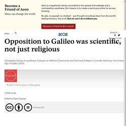 Opposition to Galileo was scientific, not just religious