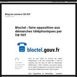 Bloctel : faire opposition aux démarches téléphoniques par 118 707 – Blog du numero 118 707