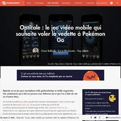 Opticale : le jeu vidéo mobile qui souhaite voler la vedette à Pokémon Go - Pop culture