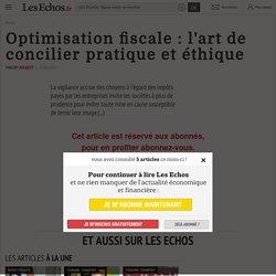 Optimisation fiscale: l'art de concilier pratique et éthique - Les Echos
