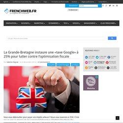 La Grande-Bretagne instaure une «taxe Google» à 25% pour lutter contre l'optimisation fiscale