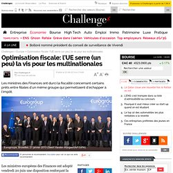 Optimisation fiscale: l'UE serre (un peu) la vis pour les multinationales
