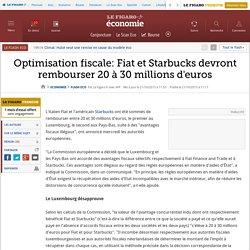 Optimisation fiscale: Fiat et Starbucks devront rembourser 20 à 30 millions d'euros