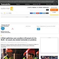 L'Etat optimise son soutien à Eramet et à la SLN : le cours du nickel remonte à Londres - outre-mer 1ère