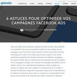 6 astuces pour optimiser vos campagnes Facebook Ads
