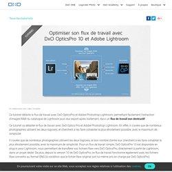 Optimiser son flux de travail avec DxO OpticsPro 10 et Adobe Lightroom