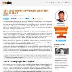 Et si vous optimisiez vraiment Wordpress pour le SEO ?