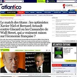 Le match des titans: les optimistes Xavier Niel et Bernard Arnault contre Giscard ou les Cassandre de Wall Street, qui a vraiment raison sur l'économie française?