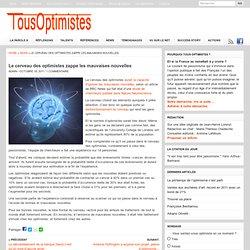 Le cerveau des optimistes zappe les mauvaises nouvelles
