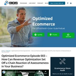 Optimized Ecommerce Episode 003 - How Can Revenue Optimization Set Off a Chain Reaction of Awesomeness in Your Business? - Build Grow Scale