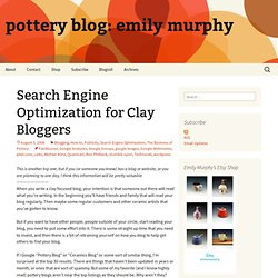 pottery blog: emily murphy » Search Engine Optimization for Clay Bloggers