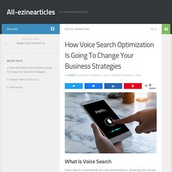 How Voice Search Optimization Is Going To Change Your Business Strategies