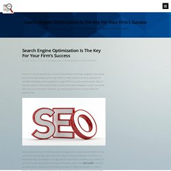 Search Engine Optimization Is The Key For Your Firm's Success – All about SEO in one exciting blog.