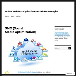 SMO (Social Media optimization) – Mobile and web application- Tecorb Technologies