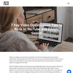 7 Key Video Optimization Tips to Rank in YouTube and Google Search