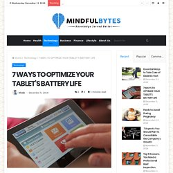 7 WAYS TO OPTIMIZE YOUR TABLET'S BATTERY LIFE - The Mindful Bytes