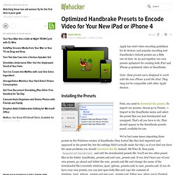 Optimized Handbrake Presets to Encode Video for Your New iPad or