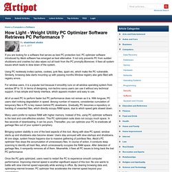 How Light - Weight Utility PC Optimizer Software Retrieves PC Performance ?