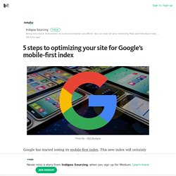5 steps to optimizing your site for Google's mobile-first index – Medium