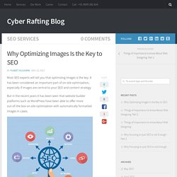 Why Optimizing Images Is the Key to SEO - Cyber Rafting Blog