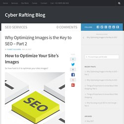 Why Optimizing Images is the Key to SEO – Part 2 - Cyber Rafting Blog