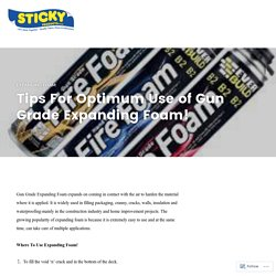 Tips For Optimum Use of Gun Grade Expanding Foam! – Sticky Products