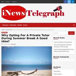 Landon Schertz : Why Opting For A Private Tutor During Summer Break A Good Idea?
