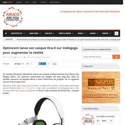 Optinvent lance son casque Ora-X sur Indiegogo pour augmenter la réalité