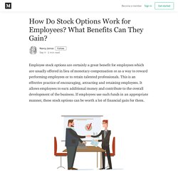How Do Stock Options Work for Employees? What Benefits Can They Gain?
