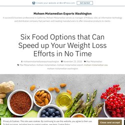 Six Food Options that Can Speed up Your Weight Loss Efforts in No Time