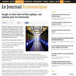 Google se lance dans la fibre optique, une aubaine pour les internautes - Le Journal Economique