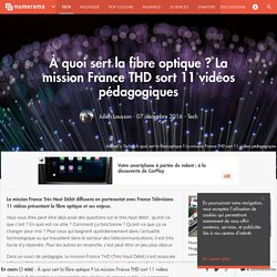 À quoi sert la fibre optique ? La mission France THD sort 11 vidéos pédagogiques - Tech