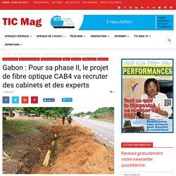 Gabon: Pour sa phase II, le projet de fibre optique CAB4 va recruter des cabinets et des experts - TIC Mag