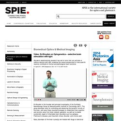 Video: Ed Boyden on Optogenetics -- selective brain stimulation with light | SPIE Newsroom