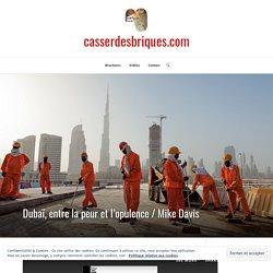 Dubaï, entre la peur et l'opulence / Mike Davis – casserdesbriques.com
