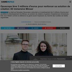 Opuscope lève 3 millions d'euros pour renforcer sa solution de création 3D immersive Minsar