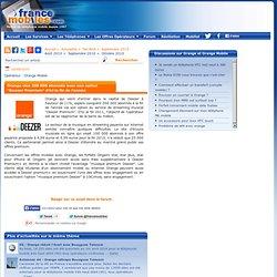 """Orange vise 200 000 abonnés avec son option """"Deezer Premium"""" d'ici la fin de l'année - Actualités sur France Mobiles"""