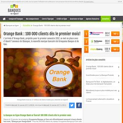 Orange Bank : 100 000 clients dès le premier mois !