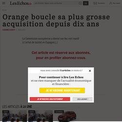 Orange boucle sa plus grosse acquisition depuis dix ans - Les Echos