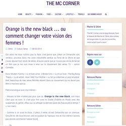 Orange is the new black … ou comment changer votre vision des femmes ! - The MC Corner