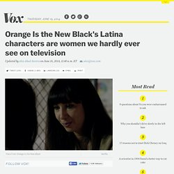 Orange Is the New Black's Latina characters are women we hardly ever see on television